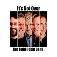The Todd Hobin Band | It's Not Over