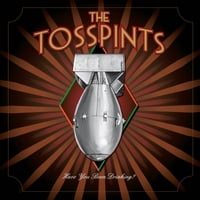 The Tosspints | Have You Been Drinking?