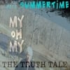 The Truth Tale: My Oh My Need Summertime
