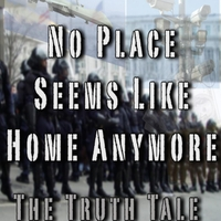 The Truth Tale: No Place Seems Like Home Anymore