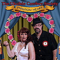 The Ukulele Cowboy Society | Phantom Heart