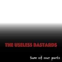 The Useless Bastards | Sum of Our Parts