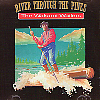 The Wakami Wailers | River Through the Pines