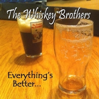 The Whiskey Brothers | Everything's Better...