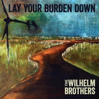 The Wilhelm Brothers: Lay Your Burden Down