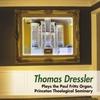 Thomas Dressler: Thomas Dressler Plays the Paul Fritts Organ, Princeton Theological Seminary
