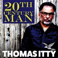 Thomas Itty | 20th Century Man