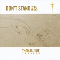 Thomas Jude Shaheen | Don't Stand Idly By