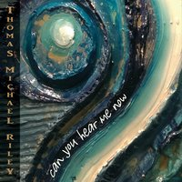 Thomas Michael Riley: Can You Hear Me Now