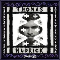Thomas Mudrick: (((Boing)))