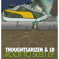 Thoughtsarizen & LDonthecut | Root to Seed