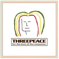 ThreePeace | For The Love of the Rastaman