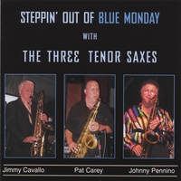 The Three Tenor Saxes (Jimmy Cavallo, Pat Carey, Johnny Pennino) | Steppin' Out Of Blue Monday