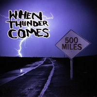 WHEN THUNDER COMES: 500 Miles