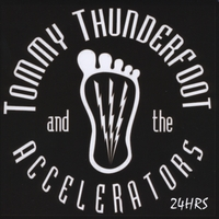 Tommy Thunderfoot And The Accelerators | 24Hrs