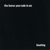 The Horse You Rode In On | Beating