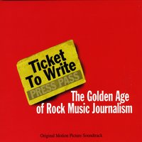 Various Artists | Ticket to Write: The Golden Age of Rock Music Journalism (Original Motion Picture Soundtrack)