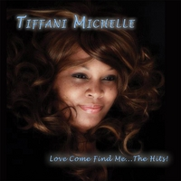 Tiffani Michelle | Love Come Find Me...the Hits!