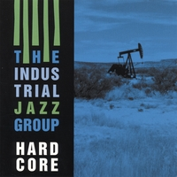 The Industrial Jazz Group: Hardcore