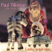 Paul Tillotson The Love Trio: Funky Good Time
