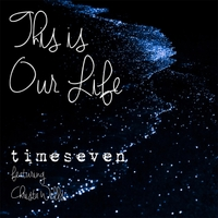 Timeseven | This Is Our Life