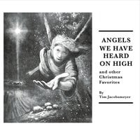Tim Jacobsmeyer | Angels We Have Heard On High and Other Christmas Favorites