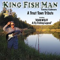 Timmy Cudmore the King Fish Man | A Trout Town Tribute