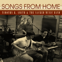 Timothy R. Smith & The Sacred Music Band | Songs from Home