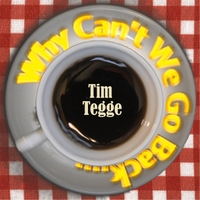 Tim Tegge | Why Can't We Go Back
