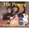 TIN PENNY 'IT'LL HAVE TO DO'