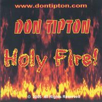 Don Tipton | Holy Fire!