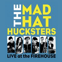 The Mad Hat Hucksters | Live at the Firehouse | CD Baby