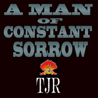 TJR | A Man of Constant Sorrow