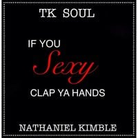 Tk Soul & Nathaniel Kimble | If You Sexy Clap Your Hands