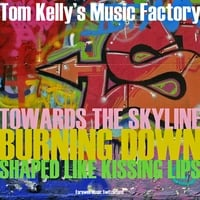 "Tom Kelly's Music Factory | Burning Down / Towards the Skyline / Shaped Like Kissing Lips (Alternate ""Crash"" Versions)"