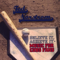 Ted Norstrom | Believe It, Achieve It - Music For Cubs Fans