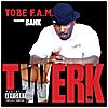 Tobe F.A.M.: Twerk (feat. Bank)