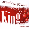 Toby Baxley: Worship the Newborn King
