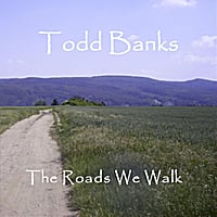 Todd Banks | The Roads We Walk