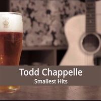 Todd Chappelle | Smallest Hits