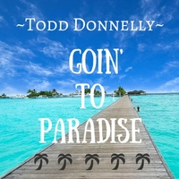 Todd Donnelly | Goin' to Paradise