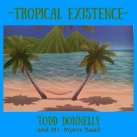 Todd Donnelly and Mr Myers Band | Tropical Existence