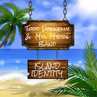 Todd Donnelly & Mr. Myers Band | Island Identity