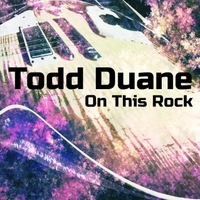 Todd Duane | On This Rock