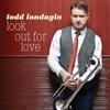 Todd Londagin: Look Out for Love