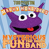Todd McHatton | Todd McHatton Presents Marvy Monstone's Mysterious Fun Time Dream Band