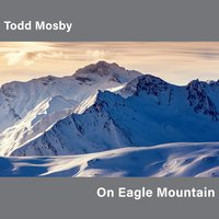 Todd Mosby | On Eagle Mountain
