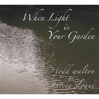 Todd Walton & Marcia Sloane | When Light Is Your Garden