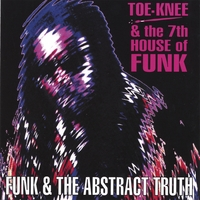 Toe-Knee & The 7th House of Funk | Funk & the Abstract Truth