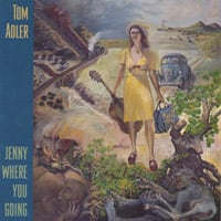 Tom Adler | Jenny Where You Going